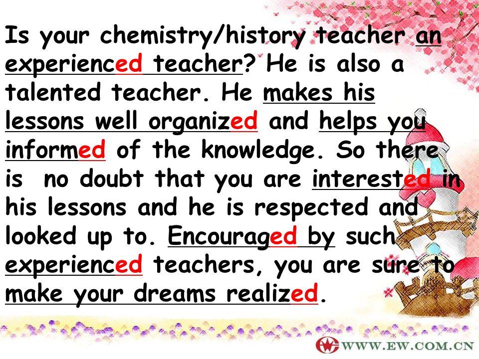 Is your chemistry/history teacher an experienced teacher.