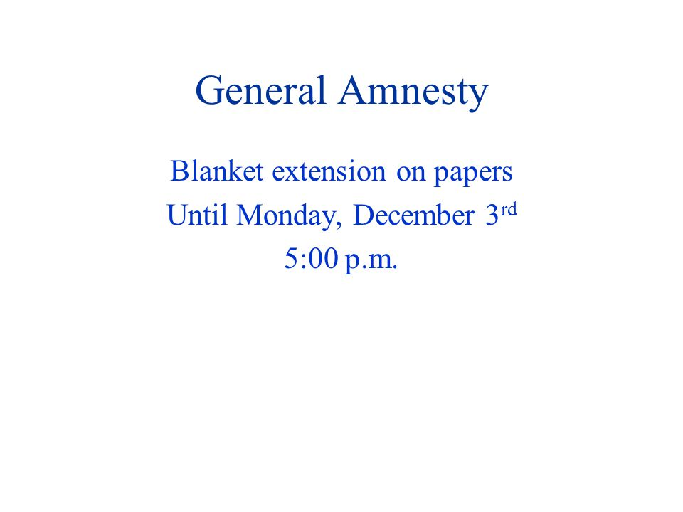 General Amnesty Blanket extension on papers Until Monday, December 3 rd 5:00 p.m.
