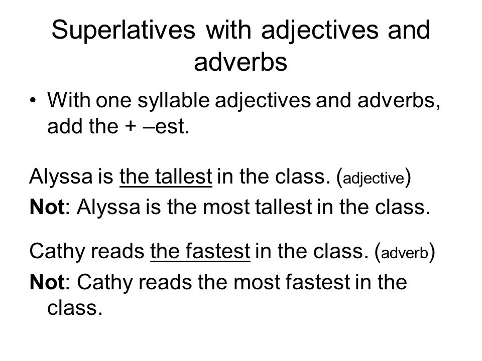 Superlatives with adjectives and adverbs With one syllable adjectives and adverbs, add the + –est.