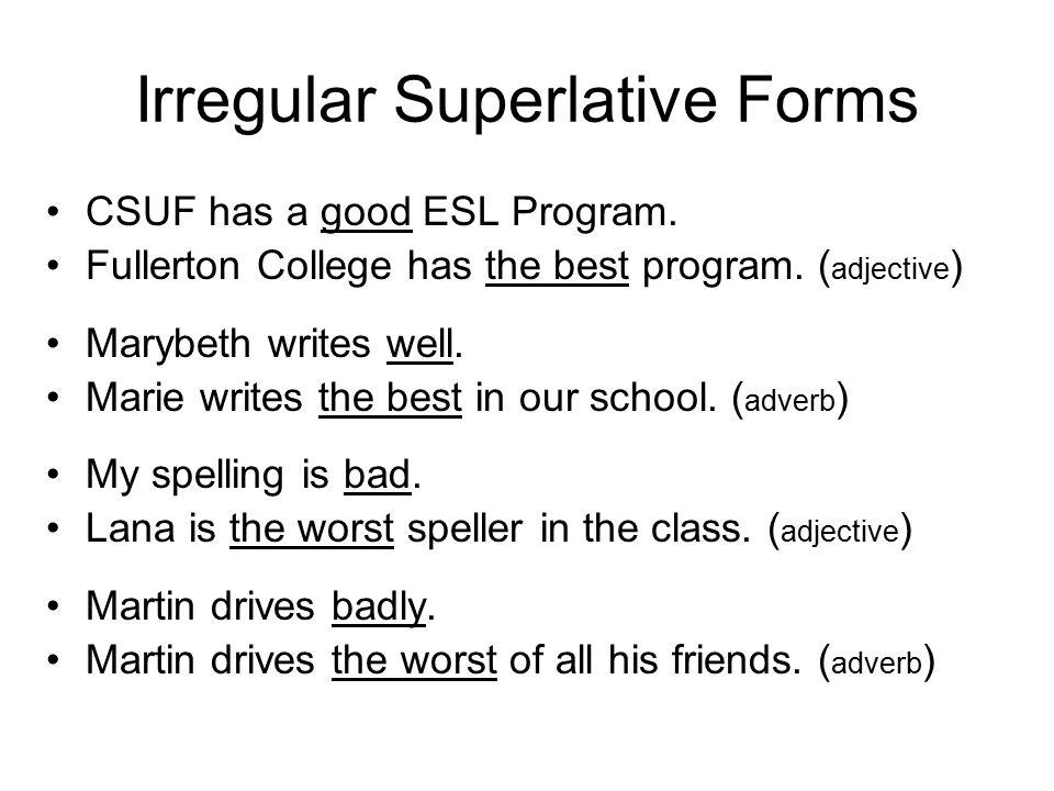 Irregular Superlative Forms CSUF has a good ESL Program.