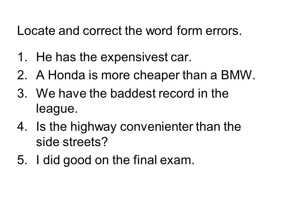 Locate and correct the word form errors. 1.He has the expensivest car.