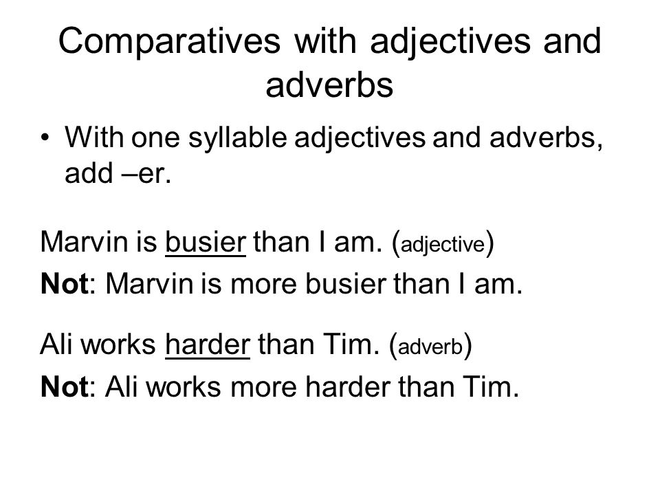 Comparatives with adjectives and adverbs With one syllable adjectives and adverbs, add –er.