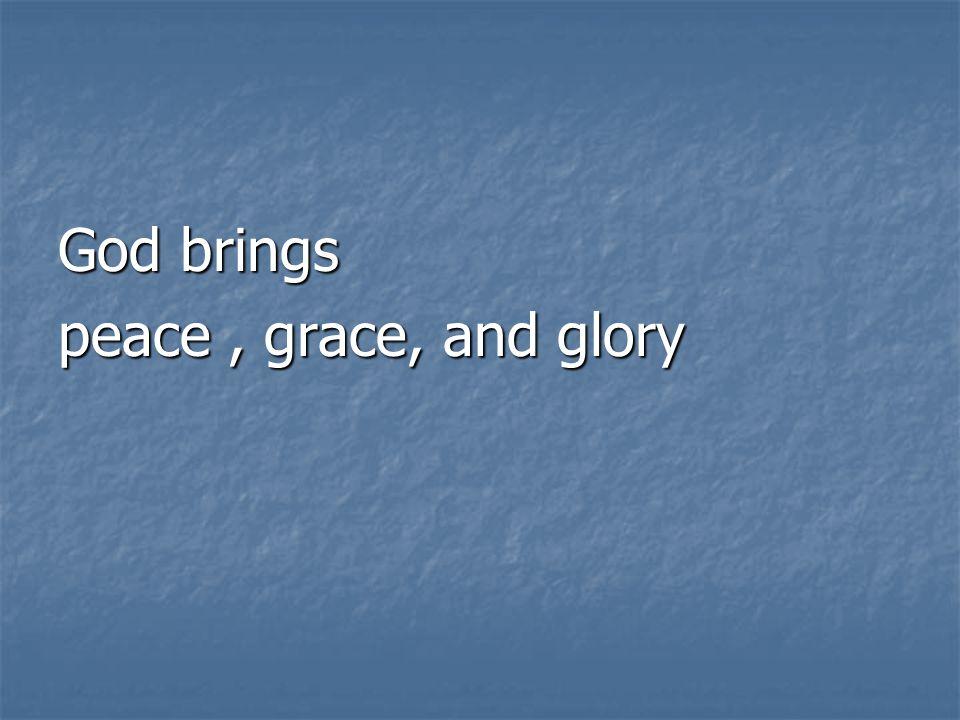 God brings peace, grace, and glory