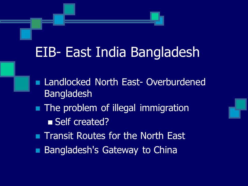 EIB- East India Bangladesh Landlocked North East- Overburdened Bangladesh The problem of illegal immigration Self created.