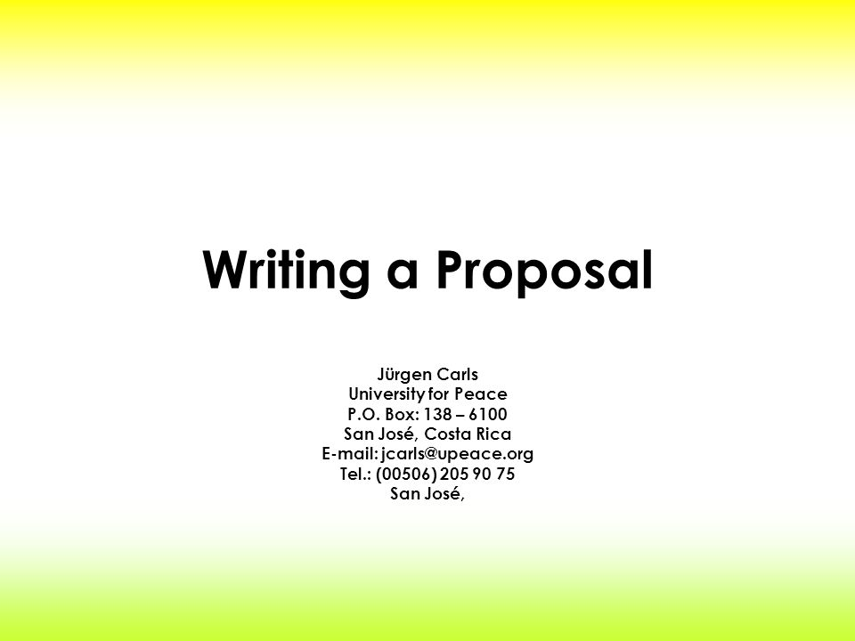 Writing a Proposal Jürgen Carls University for Peace P.O.