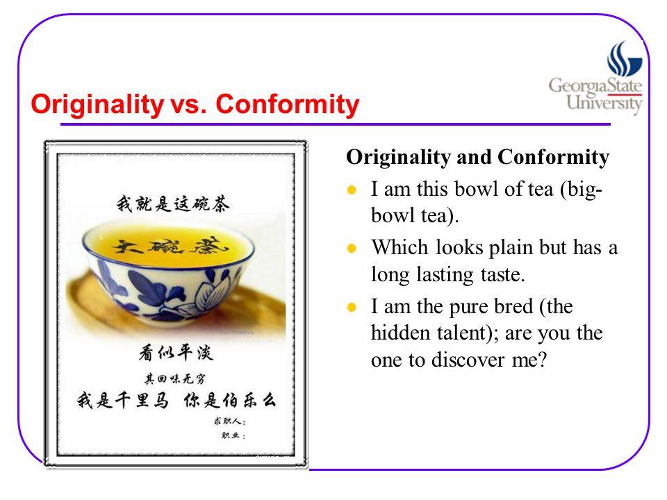 Originality vs. Conformity Originality and Conformity I am this bowl of tea (big- bowl tea).