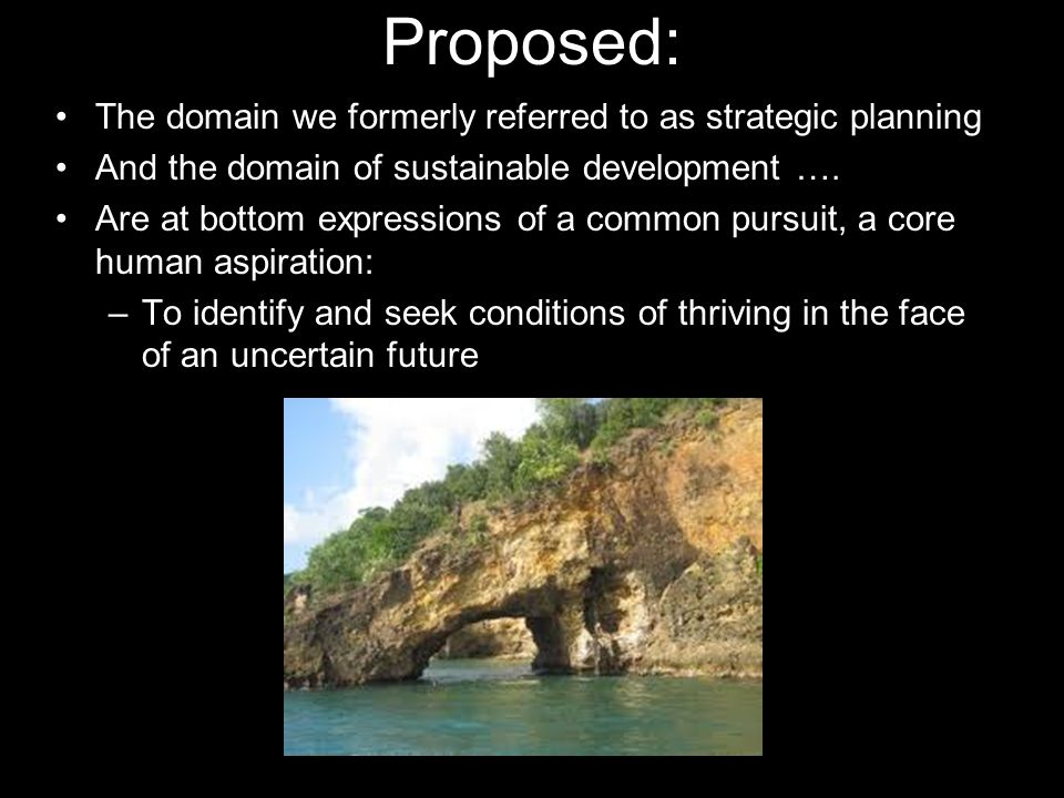 Proposed: The domain we formerly referred to as strategic planning And the domain of sustainable development ….