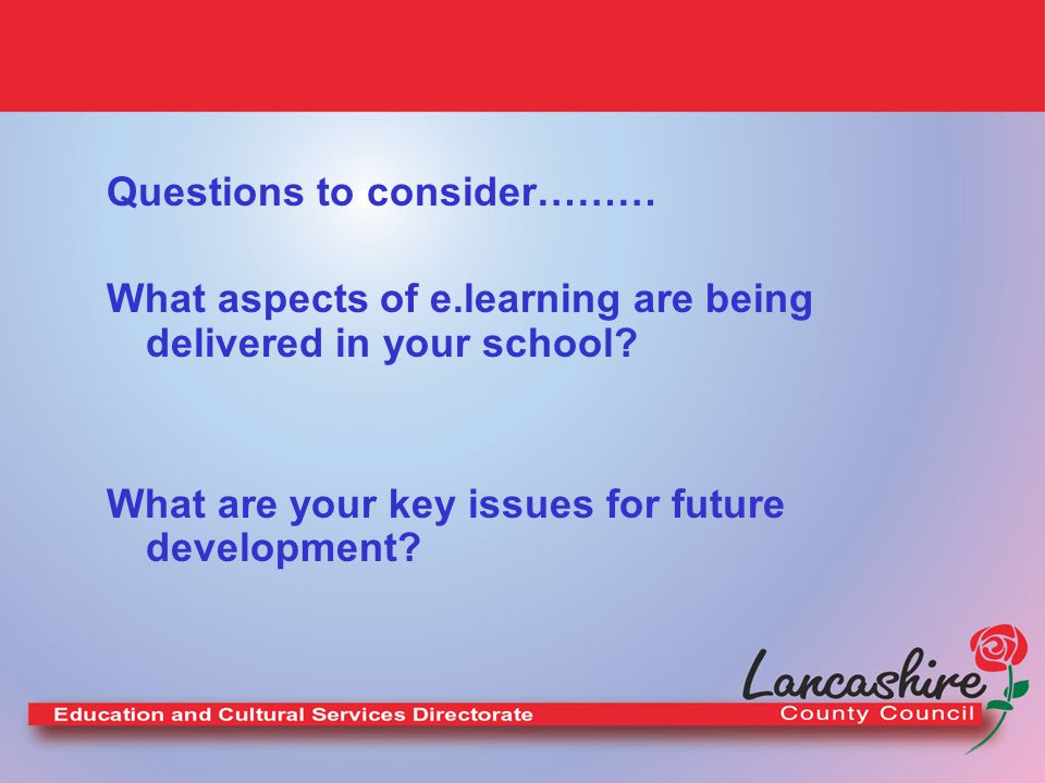 Questions to consider……… What aspects of e.learning are being delivered in your school.