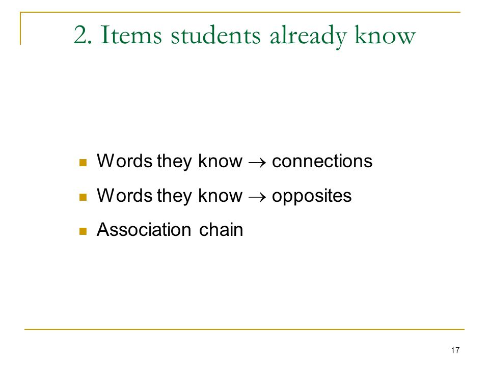 17 2. Items students already know Words they know  connections Words they know  opposites Association chain