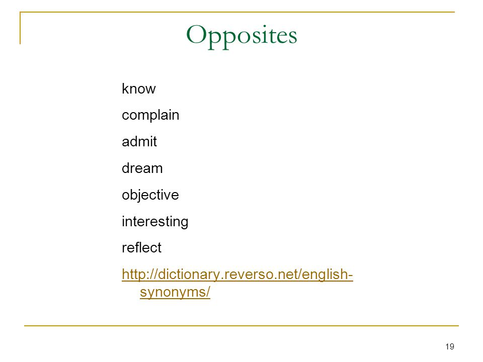 19 Opposites know complain admit dream objective interesting reflect http://dictionary.reverso.net/english- synonyms/