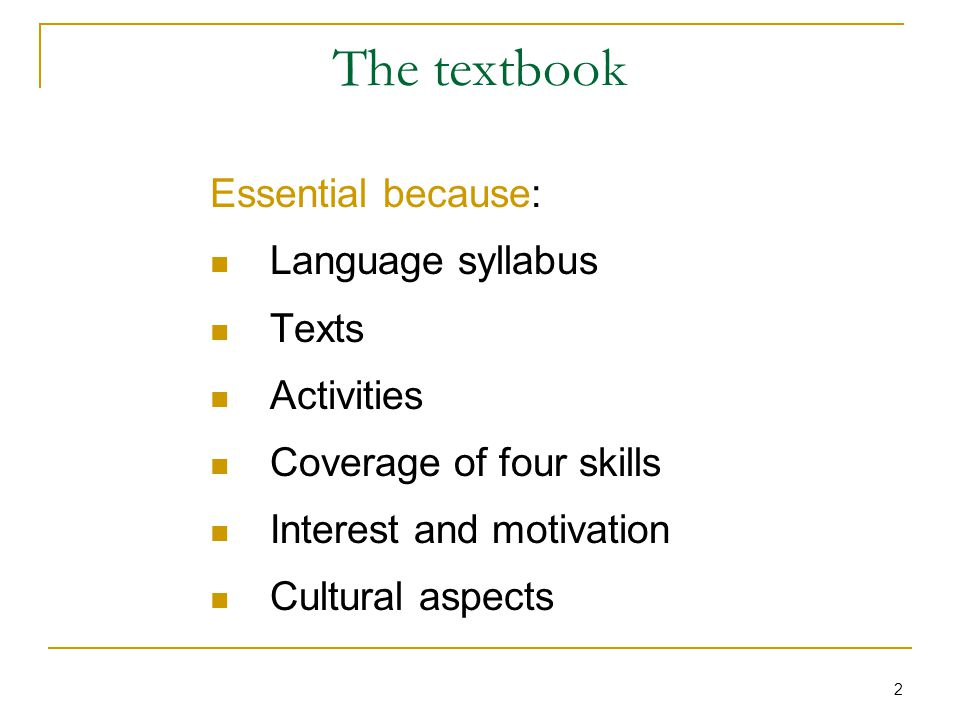 2 The textbook Essential because: Language syllabus Texts Activities Coverage of four skills Interest and motivation Cultural aspects