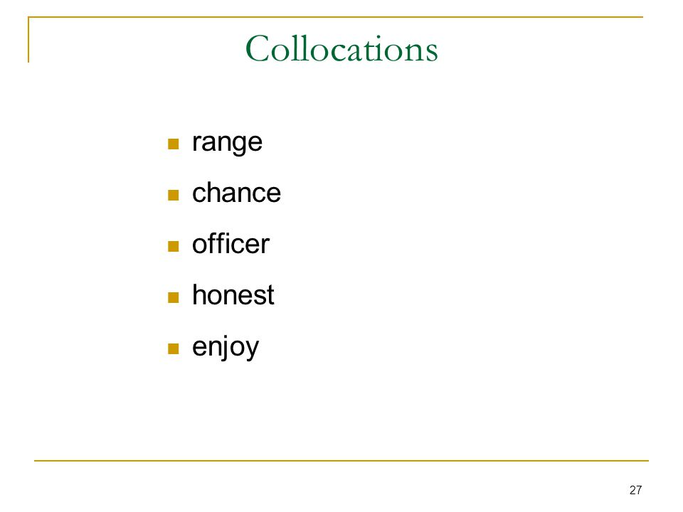 27 Collocations range chance officer honest enjoy
