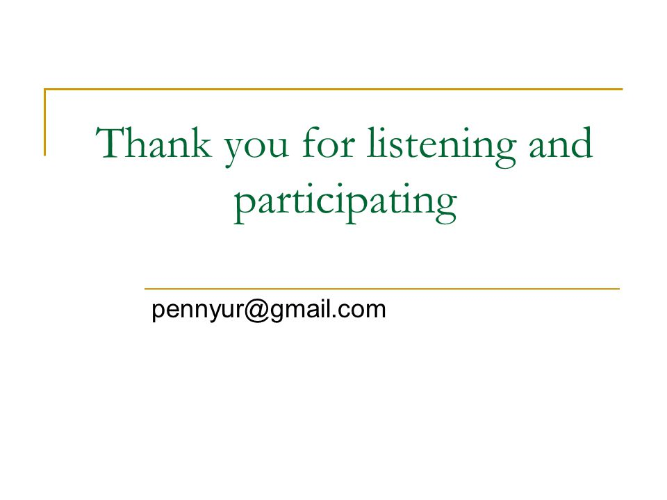Thank you for listening and participating pennyur@gmail.com