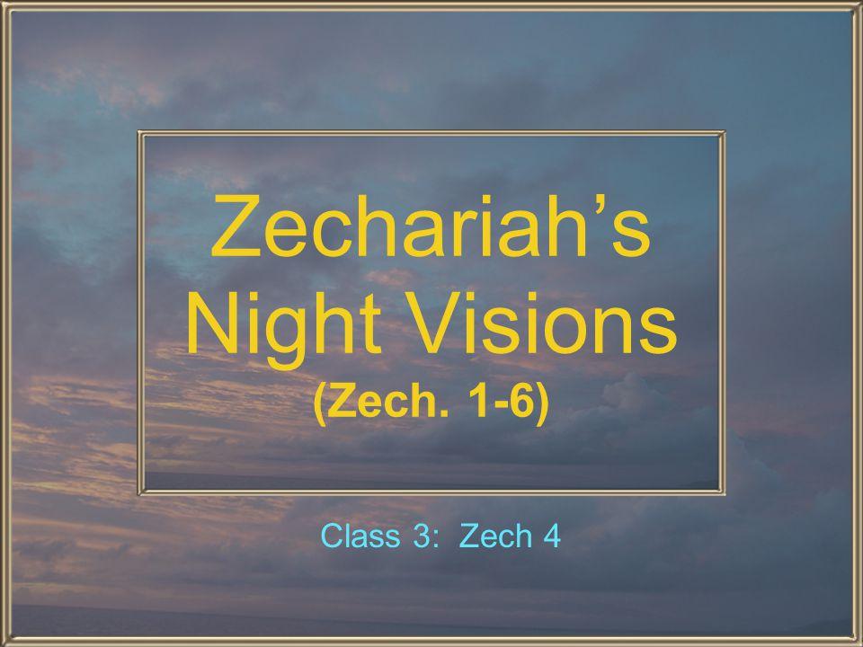 Zechariah's Night Visions (Zech. 1-6) Class 3: Zech 4