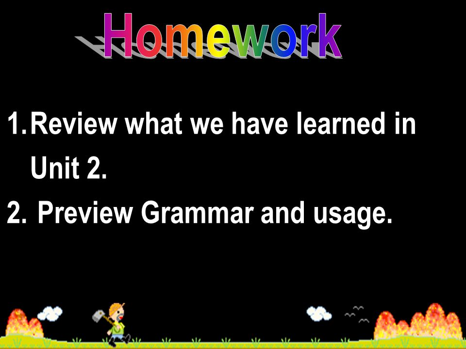 1.Review what we have learned in Unit 2. 2. Preview Grammar and usage.