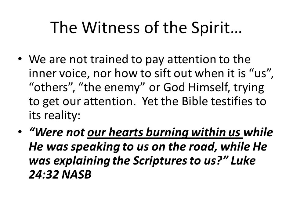 The Witness of the Spirit… We are not trained to pay attention to the inner voice, nor how to sift out when it is us , others , the enemy or God Himself, trying to get our attention.