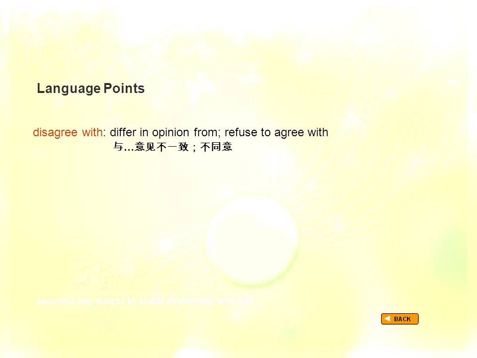 Language Points disagree with: differ in opinion from; refuse to agree with 与 … 意见不一致;不同意 TextB_P1_LP_ disagree with