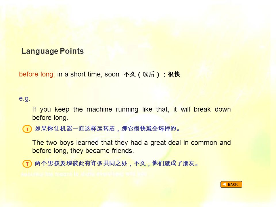 Language Points before long: in a short time; soon 不久(以后);很快 TextB_P2_LP_ before long e.g.
