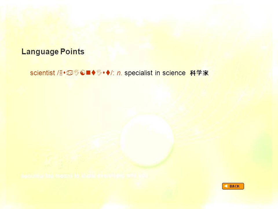 Language Points TextB_P3_LP_ scientist scientist /  /: n. specialist in science 科学家