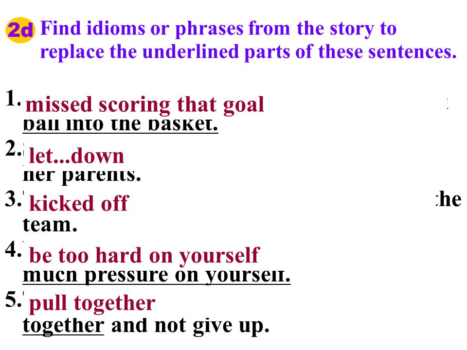 Find idioms or phrases from the story to replace the underlined parts of these sentences.