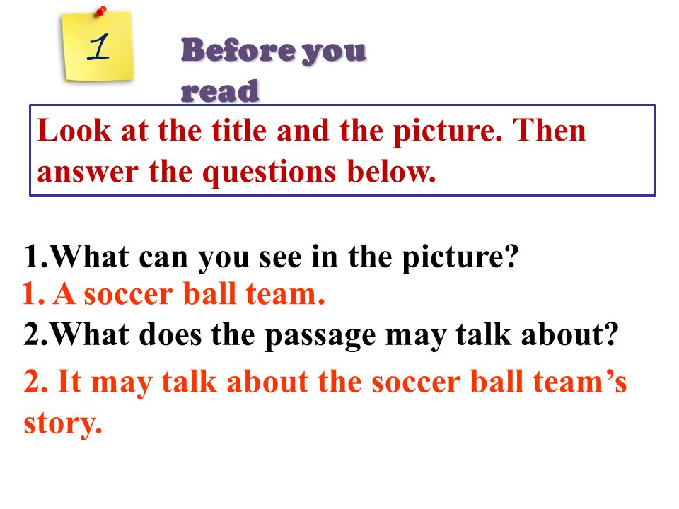 1.What can you see in the picture? 2.What does the passage may talk about? 1. A soccer ball team. 2. It may talk about the soccer ball team's story. 1