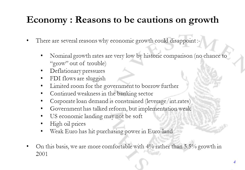 4 Economy : Reasons to be cautions on growth There are several reasons why economic growth could disappoint :- Nominal growth rates are very low by historic comparison (no chance to grow out of trouble) Deflationary pressures FDI flows are sluggish Limited room for the government to borrow further Continued weakness in the banking sector Corporate loan demand is constrained (leverage/int.rates) Government has talked reform, but implementation weak US economic landing may not be soft High oil prices Weak Euro has hit purchasing power in Euro-land On this basis, we are more comfortable with 4% rather than 5.5% growth in 2001