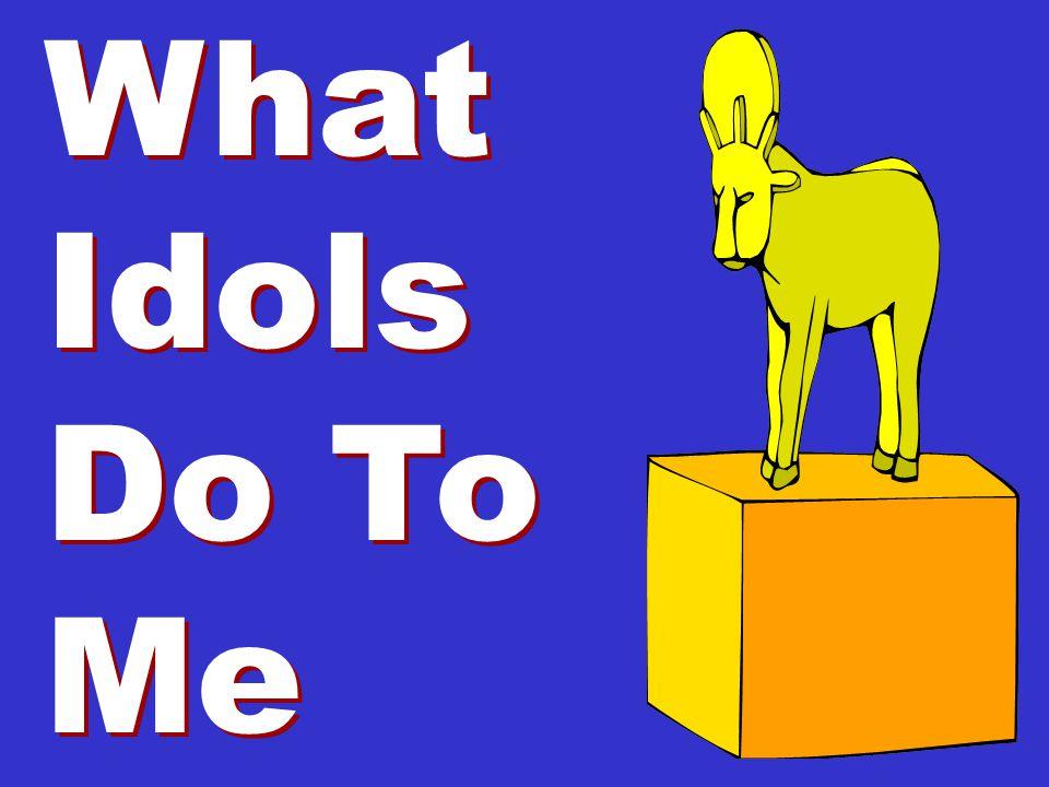 What Idols Do To Me