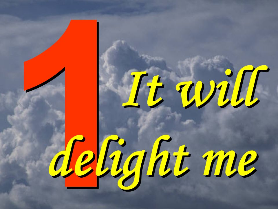 1 1 It will delight me