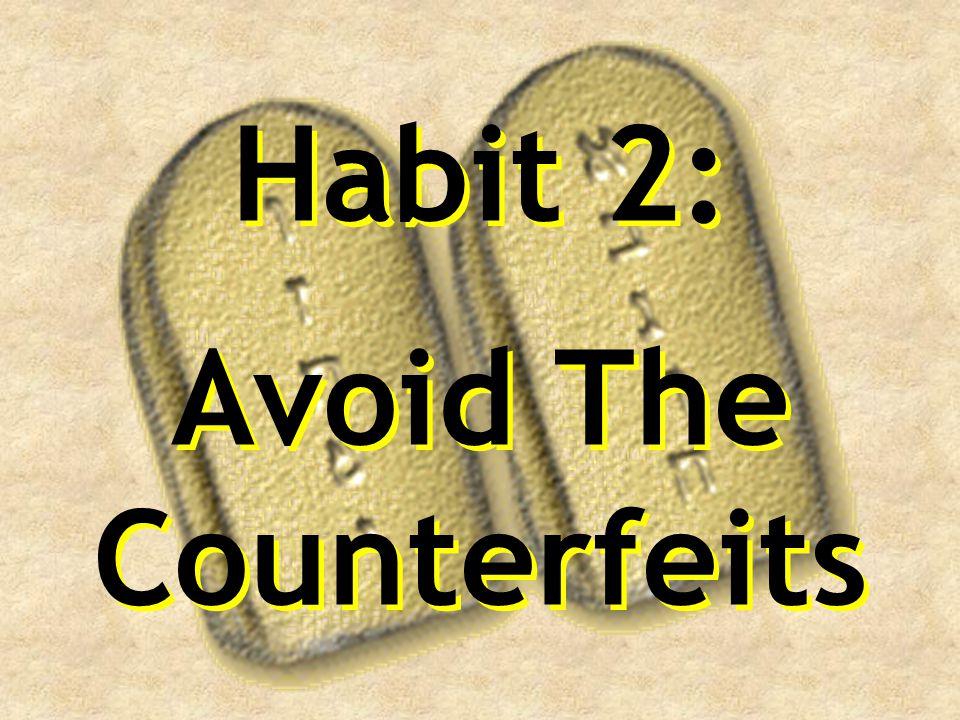 Habit 2: Avoid The Counterfeits Habit 2: Avoid The Counterfeits