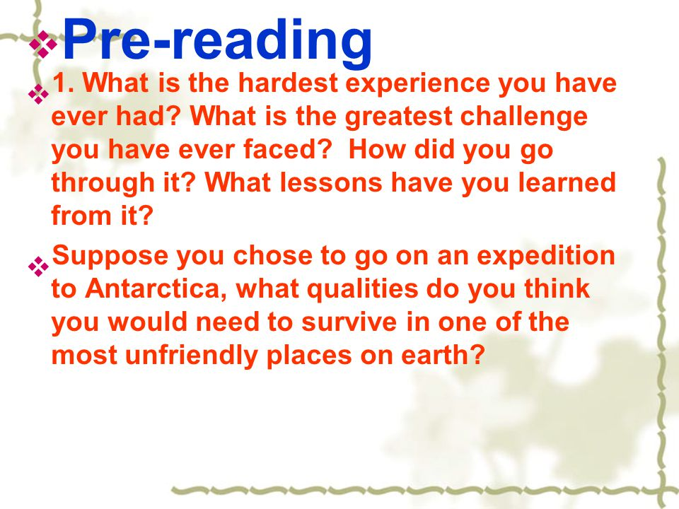  Pre-reading  1. What is the hardest experience you have ever had.