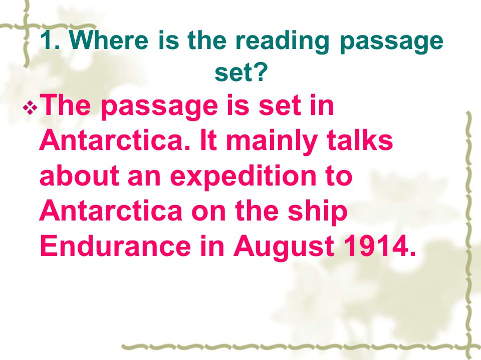 1. Where is the reading passage set. TThe passage is set in Antarctica.