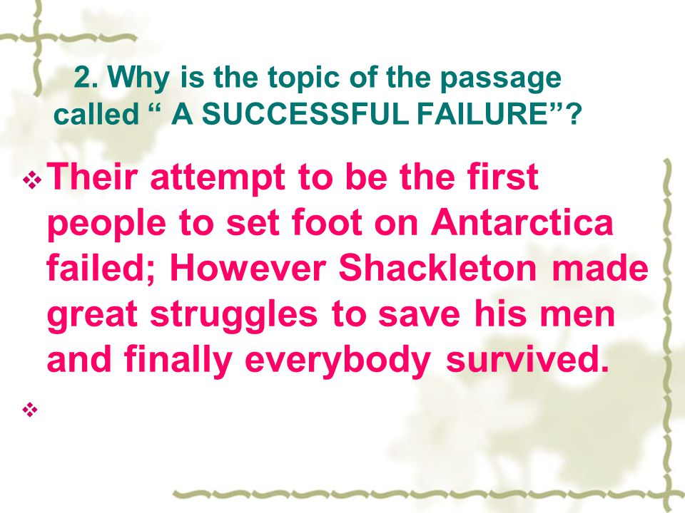 2. Why is the topic of the passage called A SUCCESSFUL FAILURE .