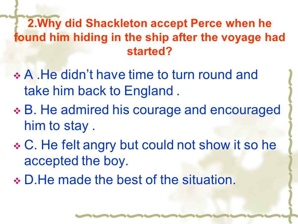 2.Why did Shackleton accept Perce when he found him hiding in the ship after the voyage had started.