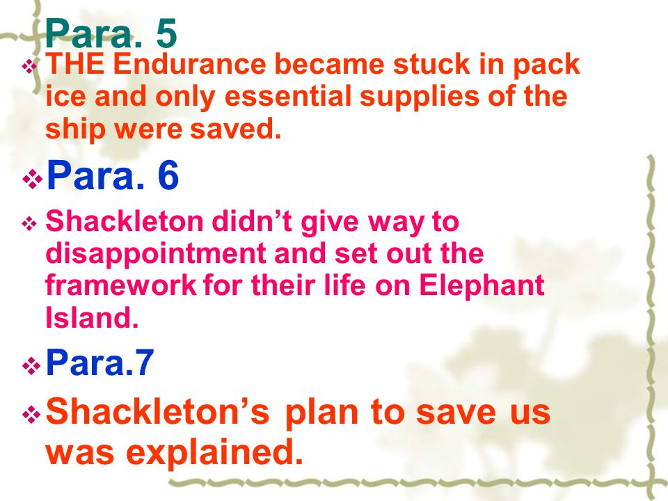 Para. 5 TTHE Endurance became stuck in pack ice and only essential supplies of the ship were saved. PPara. 6 SShackleton didn't give way to disa