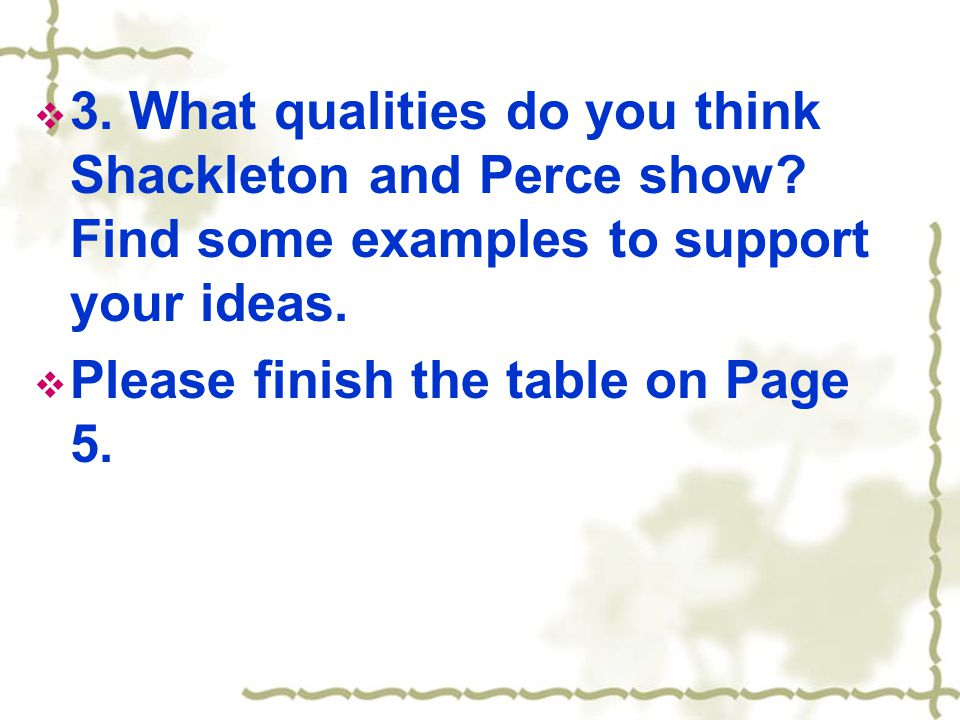  3. What qualities do you think Shackleton and Perce show.