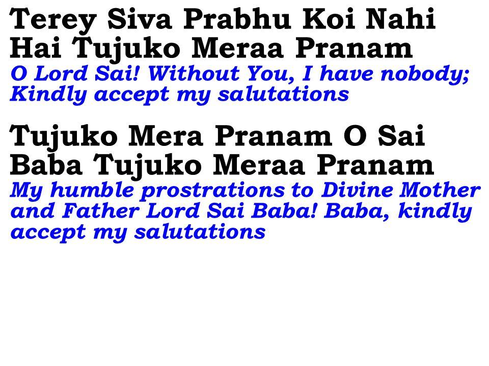 Terey Siva Prabhu Koi Nahi Hai Tujuko Meraa Pranam O Lord Sai.