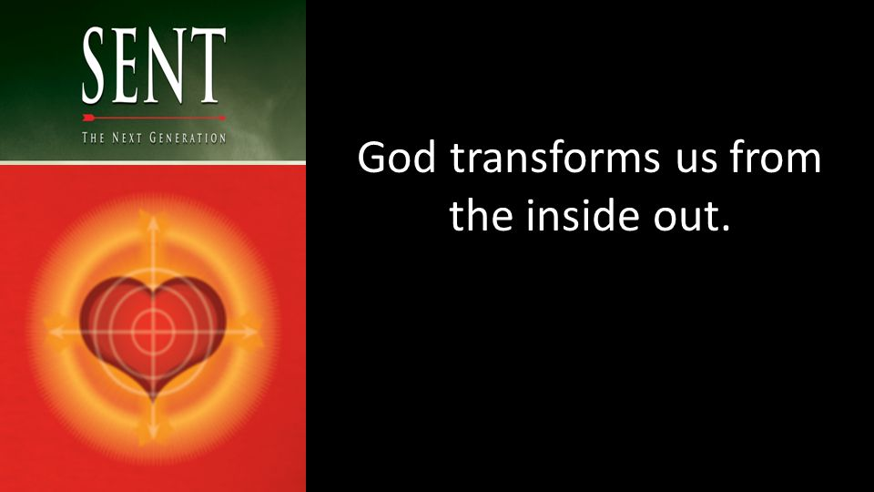 God transforms us from the inside out.