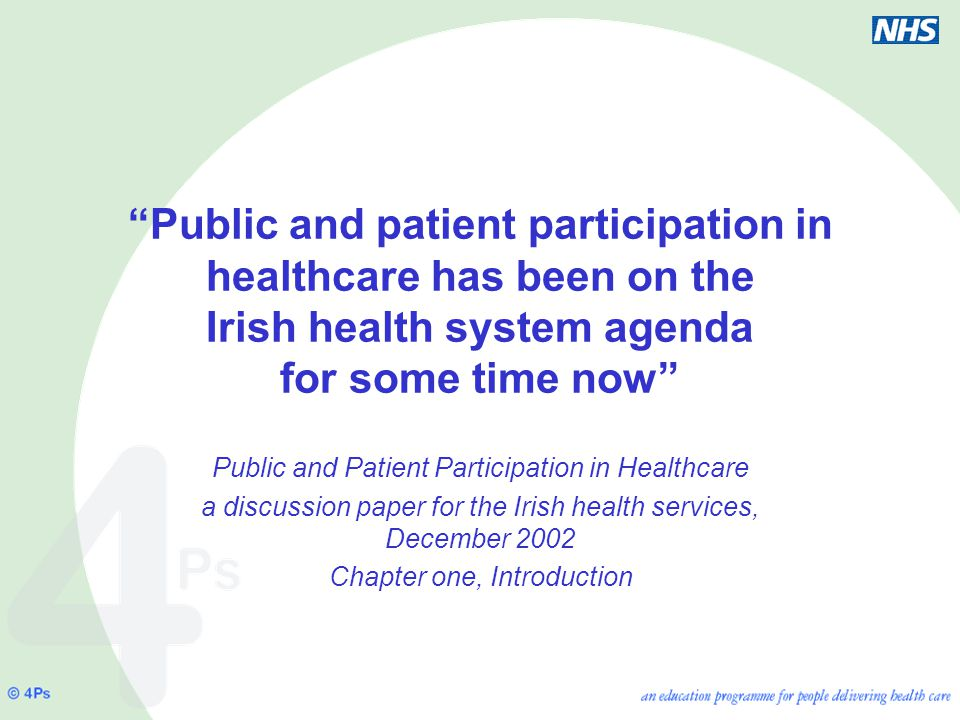 Public and patient participation in healthcare has been on the Irish health system agenda for some time now Public and Patient Participation in Healthcare a discussion paper for the Irish health services, December 2002 Chapter one, Introduction