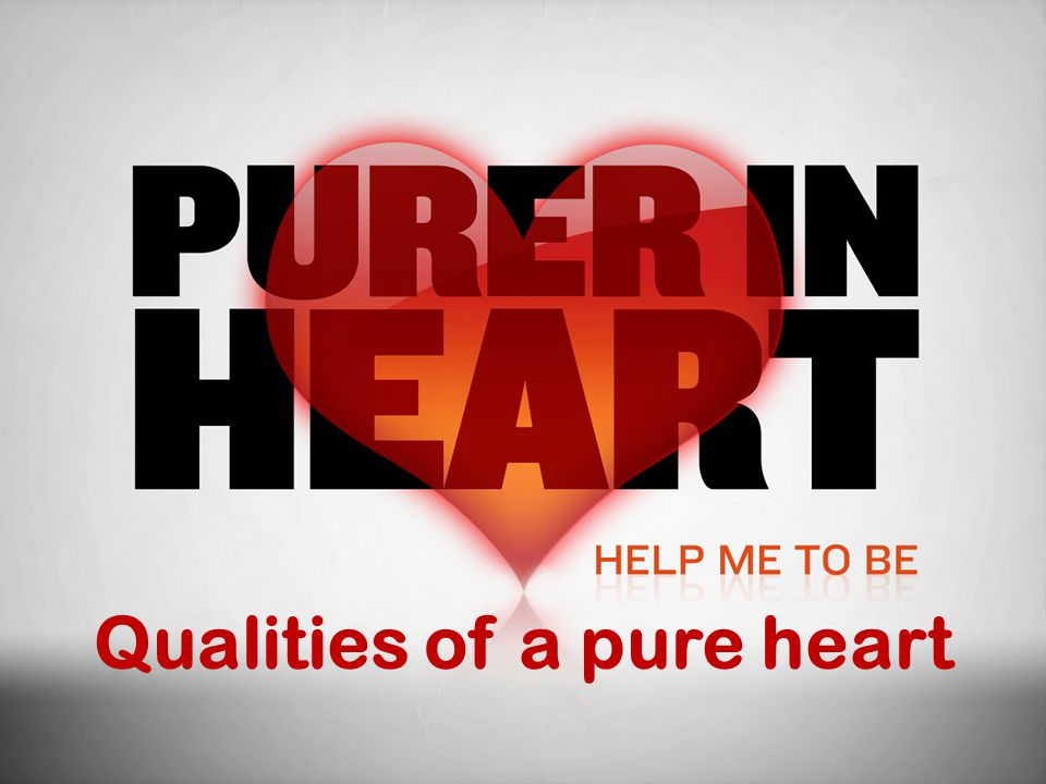 In This Study What is a pure heart.