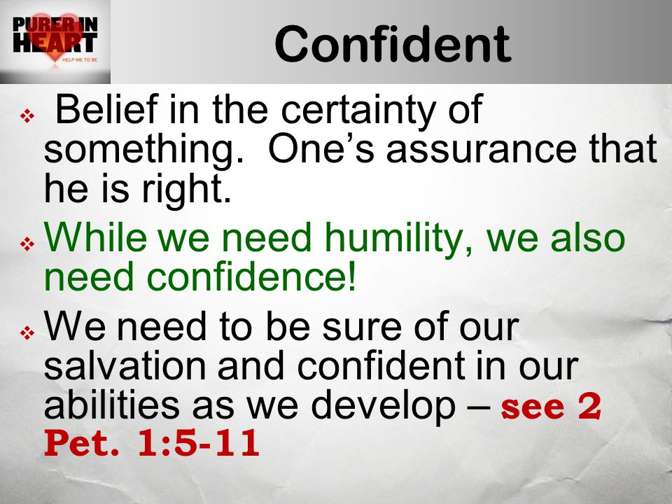 Confident  Belief in the certainty of something. One's assurance that he is right.