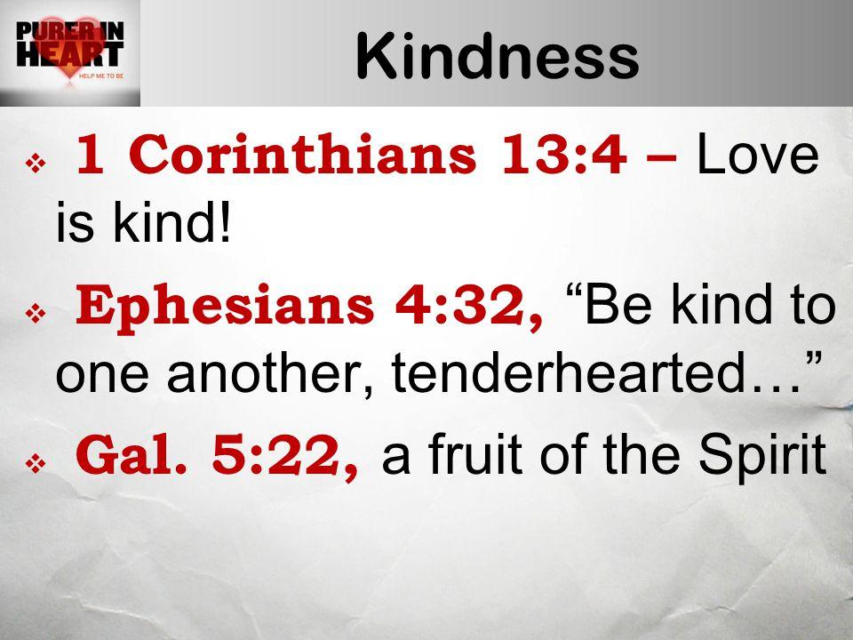 Kindness  1 Corinthians 13:4 – Love is kind.