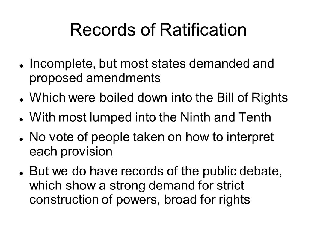 Records of Ratification Incomplete, but most states demanded and proposed amendments Which were boiled down into the Bill of Rights With most lumped i