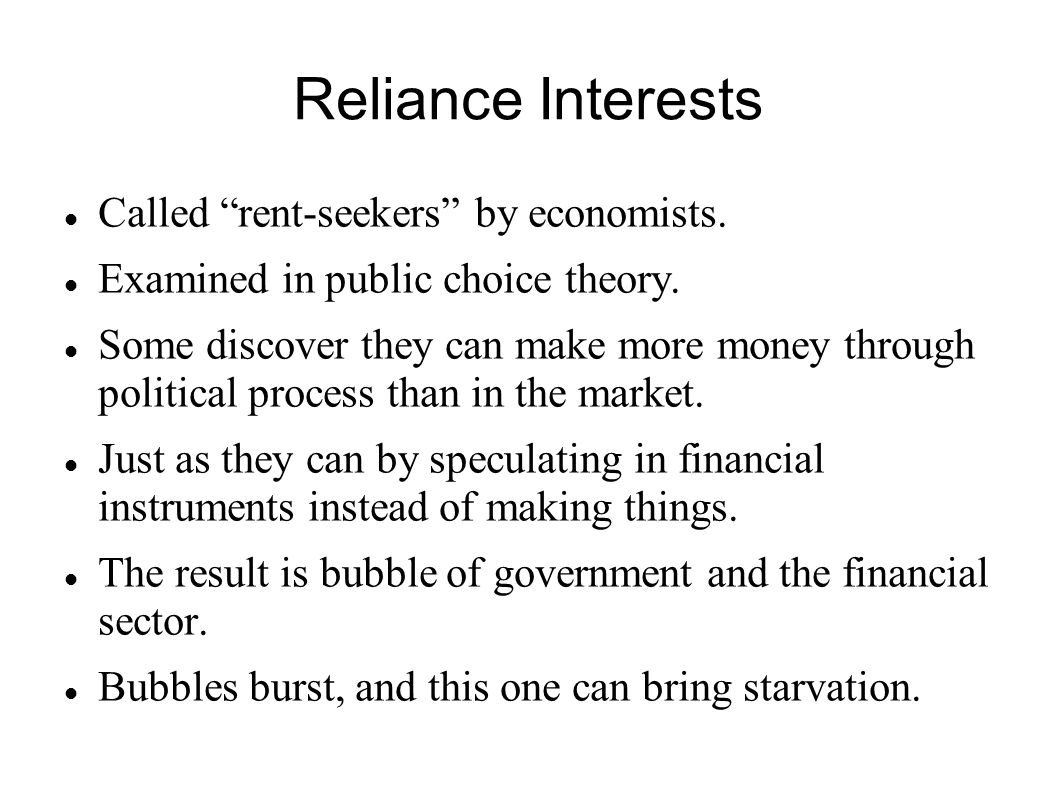 "Reliance Interests Called ""rent-seekers"" by economists. Examined in public choice theory. Some discover they can make more money through political pro"