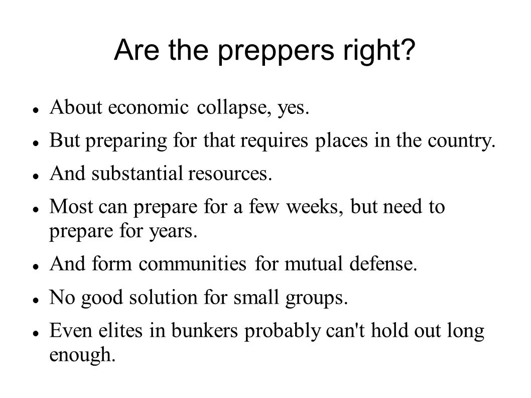 Are the preppers right? About economic collapse, yes. But preparing for that requires places in the country. And substantial resources. Most can prepa