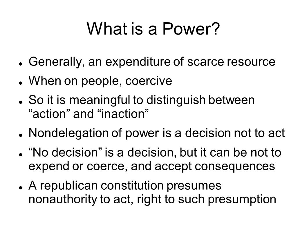 "What is a Power? Generally, an expenditure of scarce resource When on people, coercive So it is meaningful to distinguish between ""action"" and ""inacti"