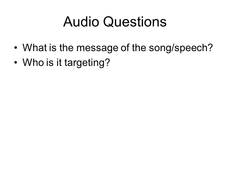 Audio Questions What is the message of the song/speech Who is it targeting
