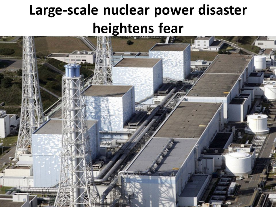 Large-scale nuclear power disaster heightens fear
