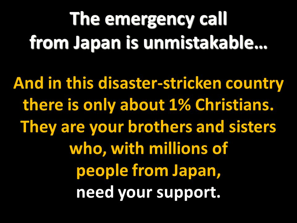 The emergency call from Japan is unmistakable… And in this disaster-stricken country there is only about 1% Christians.