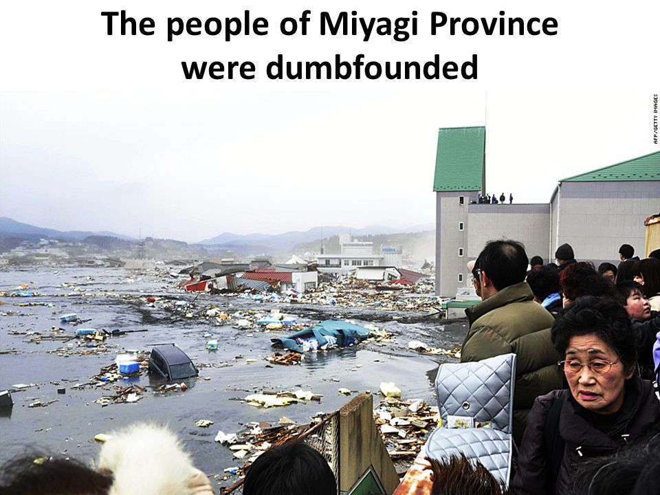 The people of Miyagi Province were dumbfounded