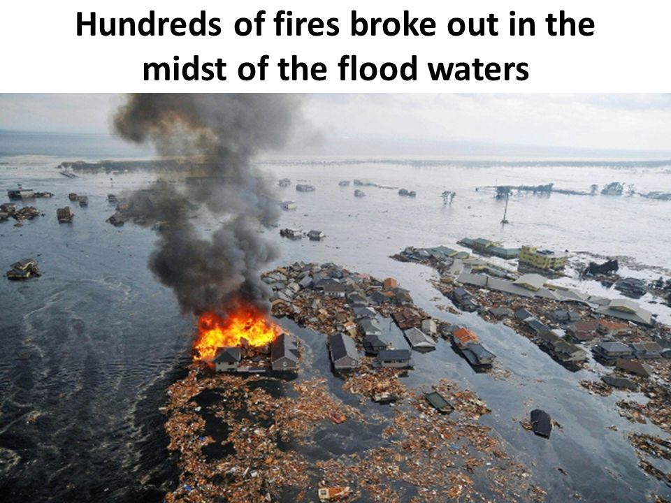 Hundreds of fires broke out in the midst of the flood waters